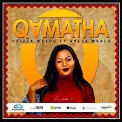 uBizza Wethu - Qamata (Main Mix) Ft. Avela Mvalo